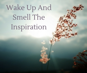 Wake Up And Smell The Inspiration